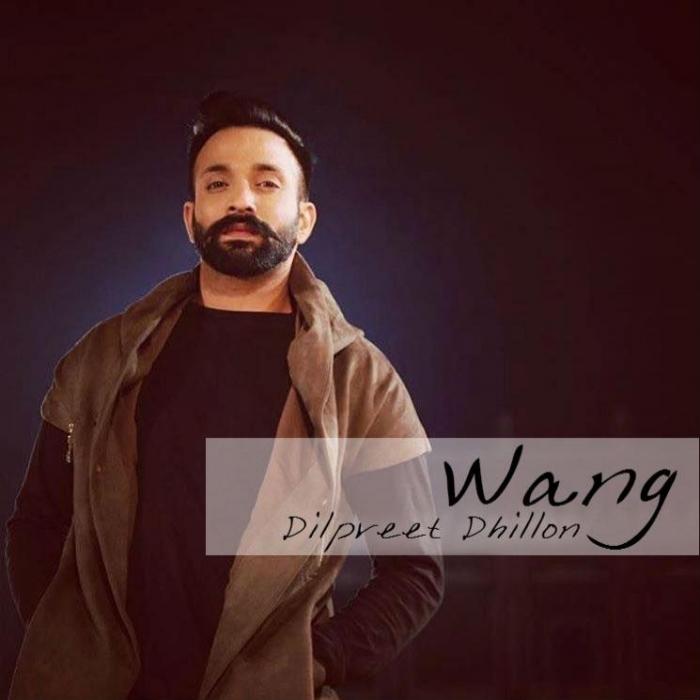 dilpreet dhillon new song wang release