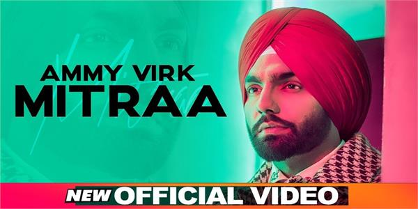 ammy virk latest punjabi song mitraa on trending