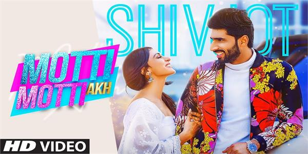 shivjot and gurlej akhtar new song motti motti akh out now